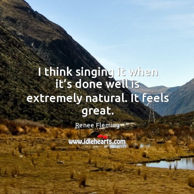 I think singing it when it's done well is extremely natural. It feels great. Image