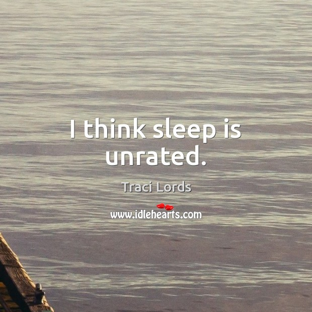 I think sleep is unrated. Sleep Quotes Image