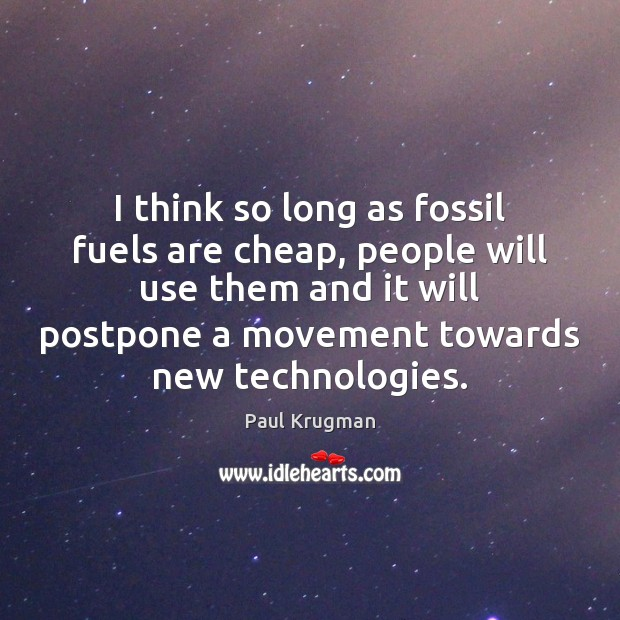 Image, I think so long as fossil fuels are cheap, people will use