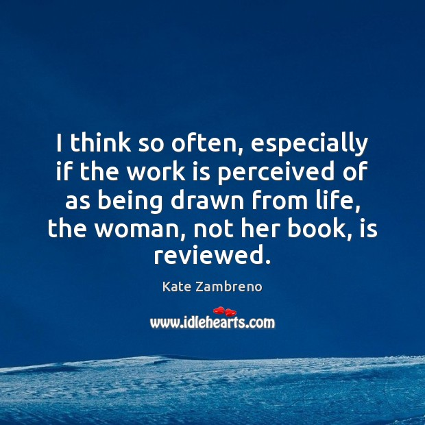 I think so often, especially if the work is perceived of as Work Quotes Image