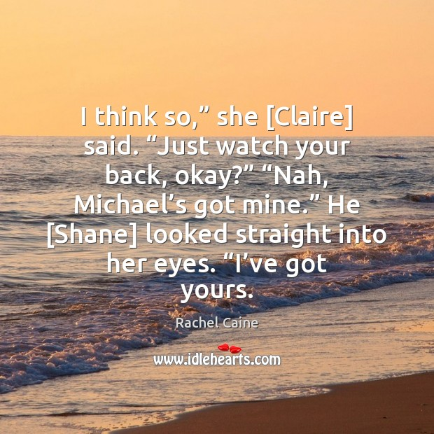 """I think so,"""" she [Claire] said. """"Just watch your back, okay?"""" """"Nah, Rachel Caine Picture Quote"""