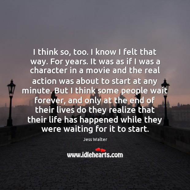 I think so, too. I know I felt that way. For years. Jess Walter Picture Quote