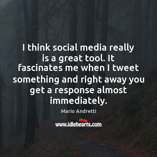 I think social media really is a great tool. It fascinates me Mario Andretti Picture Quote