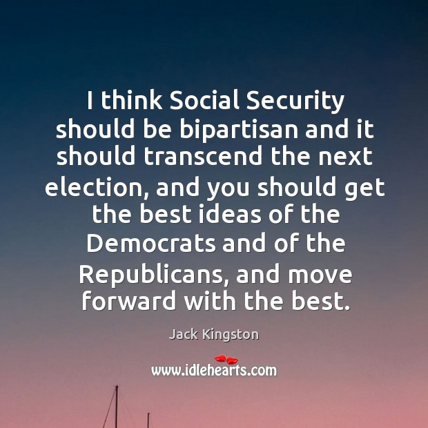 I think social security should be bipartisan and it should transcend the next election Image