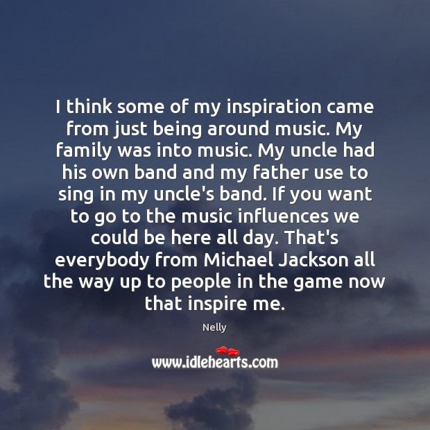 I think some of my inspiration came from just being around music. Image
