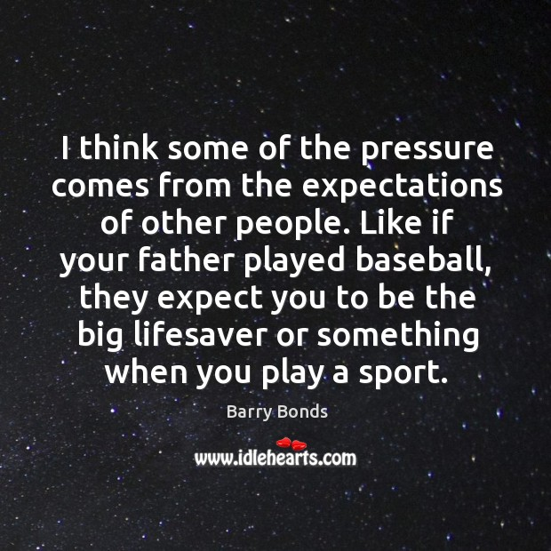 I think some of the pressure comes from the expectations of other people. Image