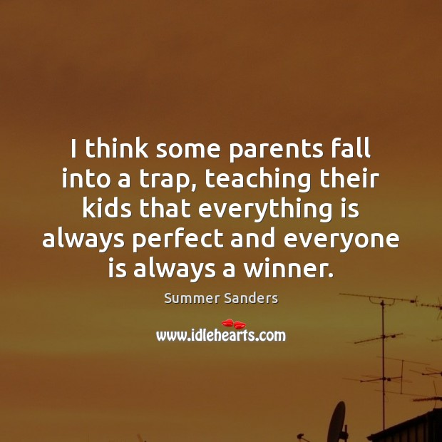 I think some parents fall into a trap, teaching their kids that Summer Sanders Picture Quote