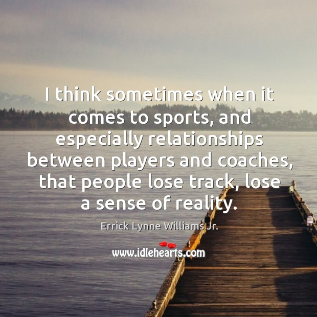 I think sometimes when it comes to sports, and especially relationships between Image