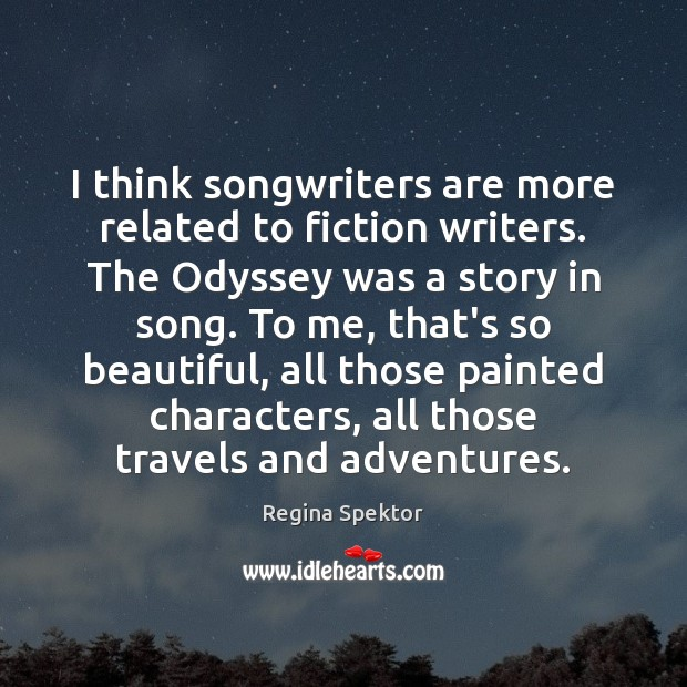 I think songwriters are more related to fiction writers. The Odyssey was Image