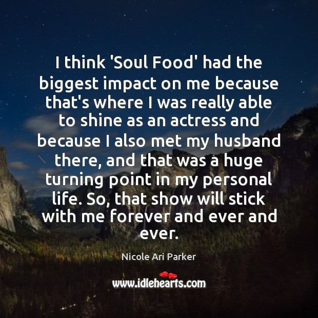 Image, I think 'Soul Food' had the biggest impact on me because that's
