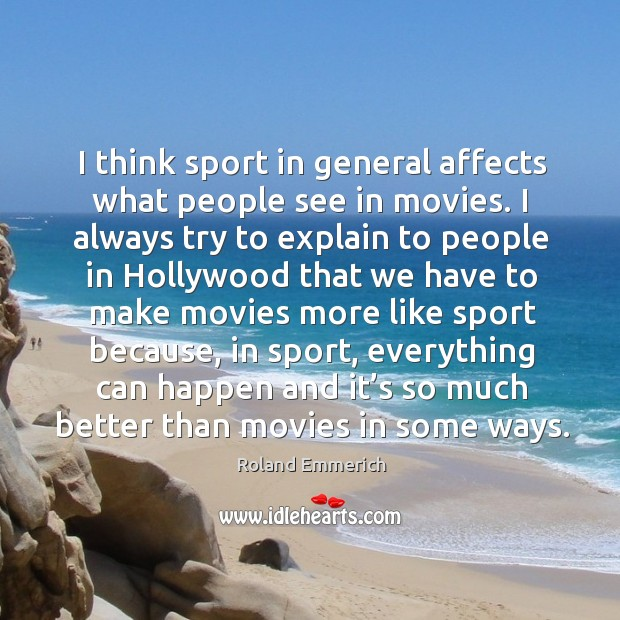 I think sport in general affects what people see in movies. Image