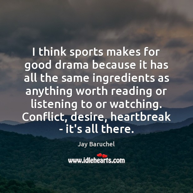 I think sports makes for good drama because it has all the Image
