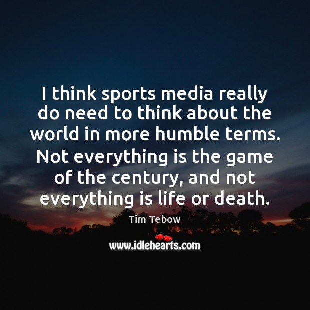 I think sports media really do need to think about the world Tim Tebow Picture Quote
