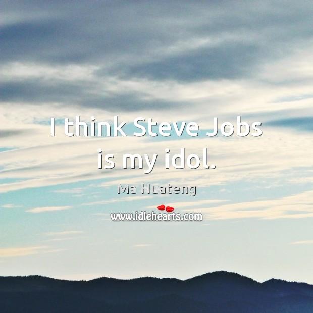 I think Steve Jobs is my idol. Image