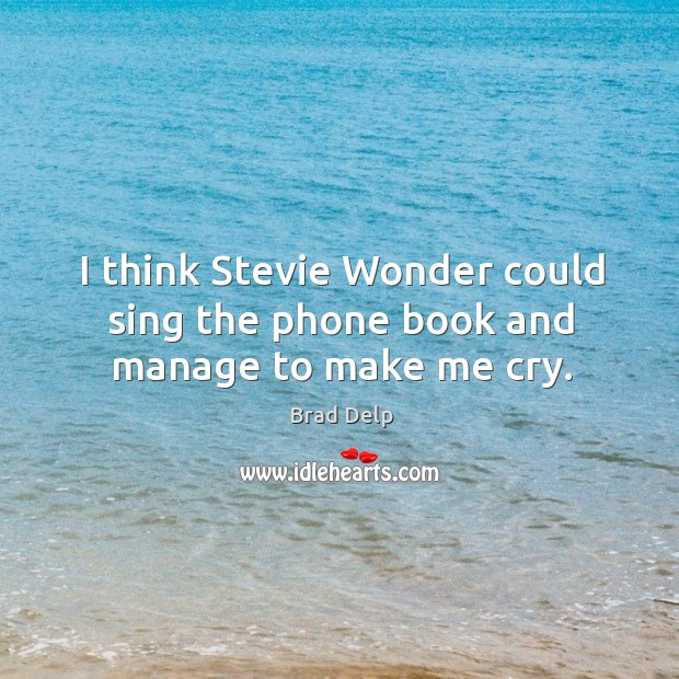 Image, I think stevie wonder could sing the phone book and manage to make me cry.
