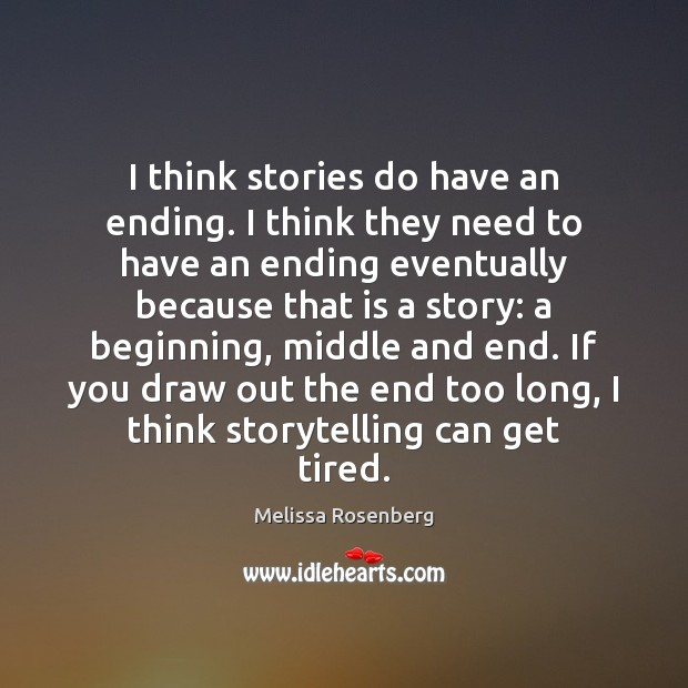 Image, I think stories do have an ending. I think they need to