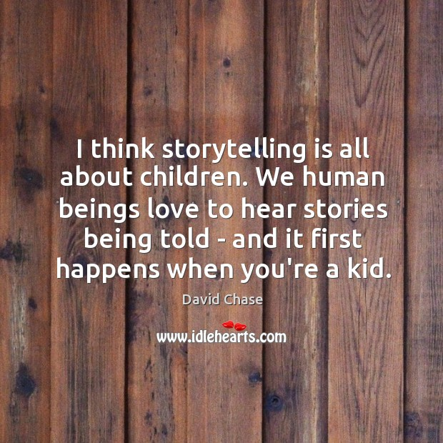 I think storytelling is all about children. We human beings love to David Chase Picture Quote