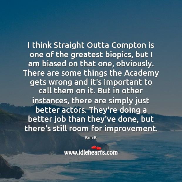 I think Straight Outta Compton is one of the greatest biopics, but Bun B Picture Quote