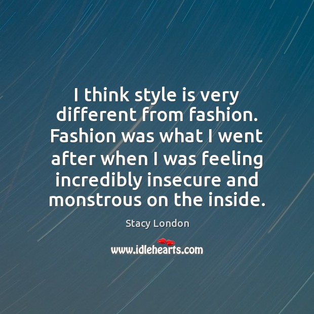 I think style is very different from fashion. Fashion was what I Image