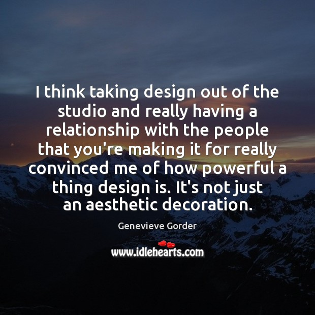 I think taking design out of the studio and really having a Image