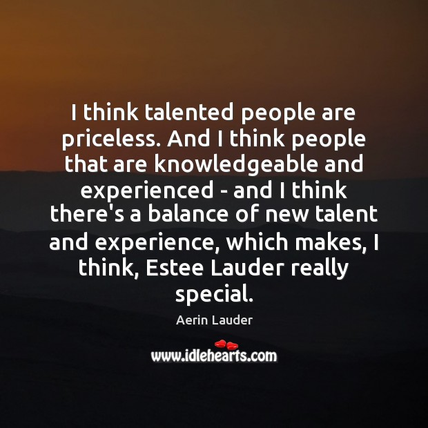 I think talented people are priceless. And I think people that are Image