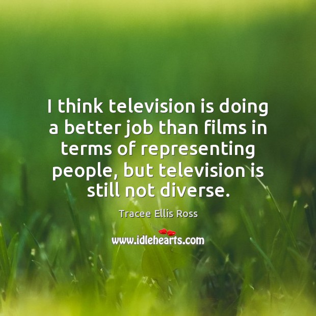 I think television is doing a better job than films in terms Television Quotes Image