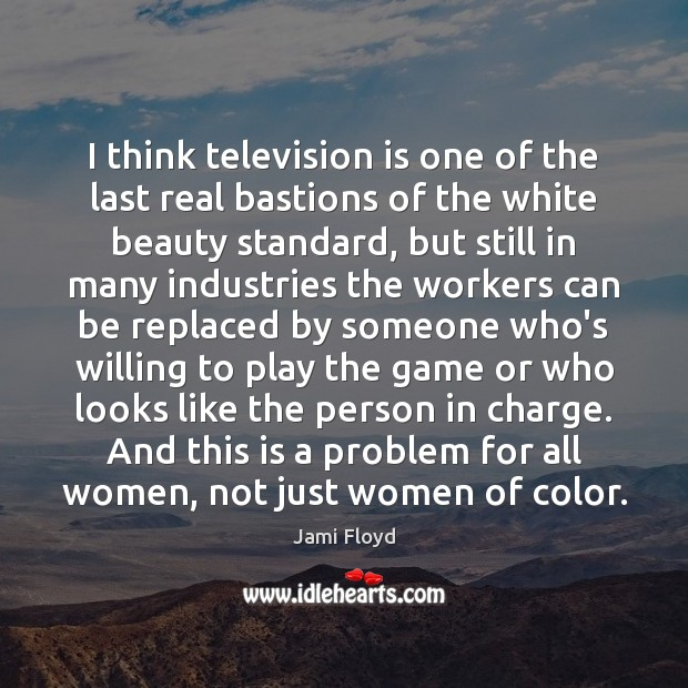 I think television is one of the last real bastions of the Television Quotes Image