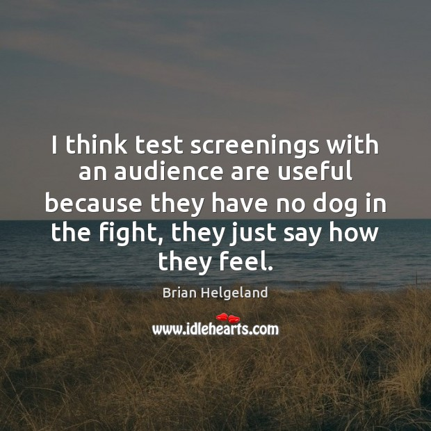 Image, I think test screenings with an audience are useful because they have