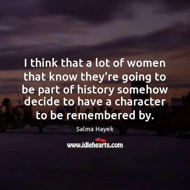 I think that a lot of women that know they're going to Salma Hayek Picture Quote