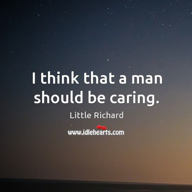 I think that a man should be caring. Little Richard Picture Quote