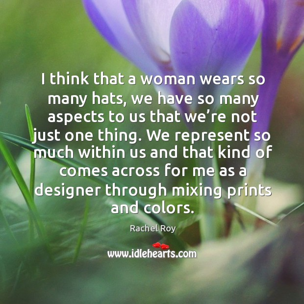 I think that a woman wears so many hats, we have so many aspects to us that we're not just one thing. Rachel Roy Picture Quote