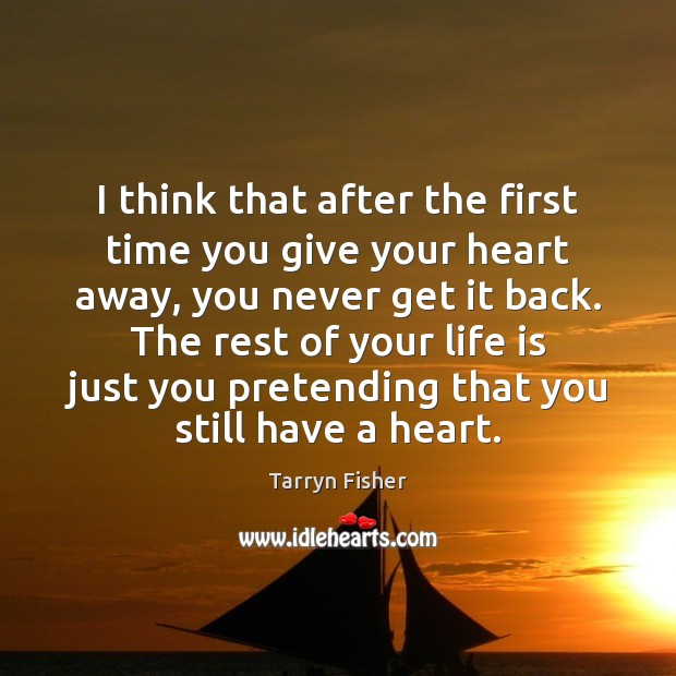 I think that after the first time you give your heart away, Image