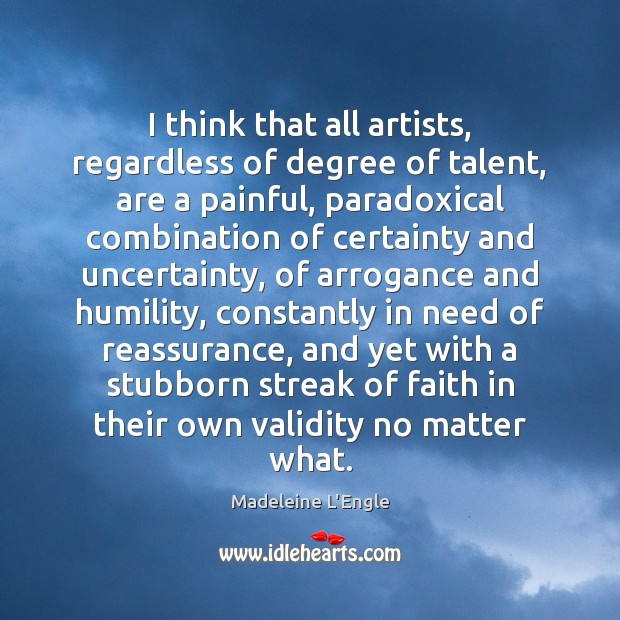 I think that all artists, regardless of degree of talent, are a Image