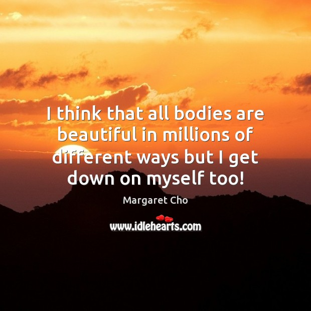 I think that all bodies are beautiful in millions of different ways Image