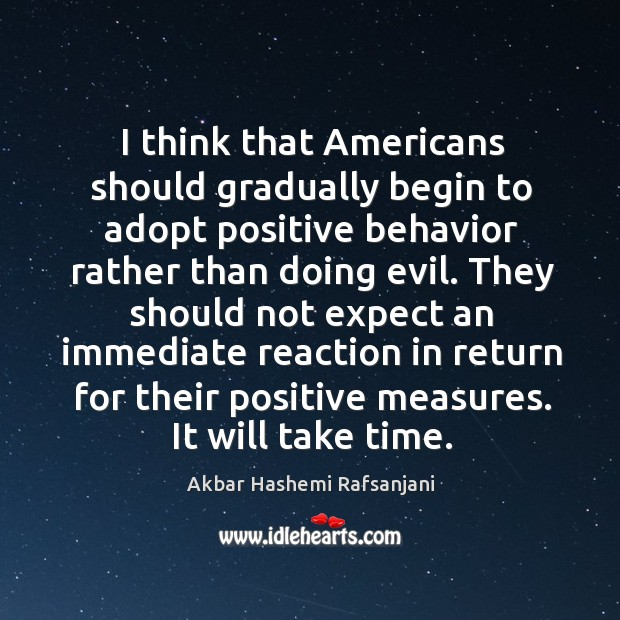 I think that americans should gradually begin to adopt positive behavior rather than doing evil. Image