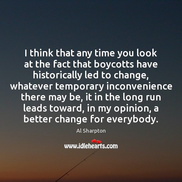 I think that any time you look at the fact that boycotts Al Sharpton Picture Quote