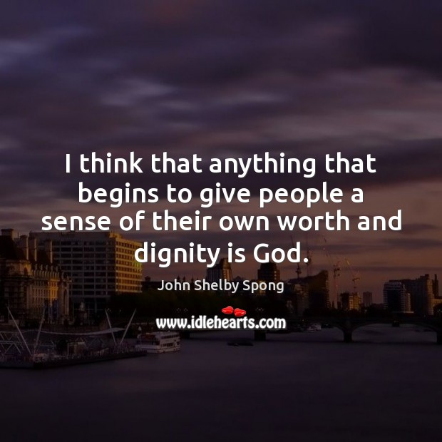 I think that anything that begins to give people a sense of Dignity Quotes Image