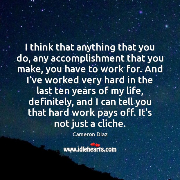 I think that anything that you do, any accomplishment that you make, Cameron Diaz Picture Quote