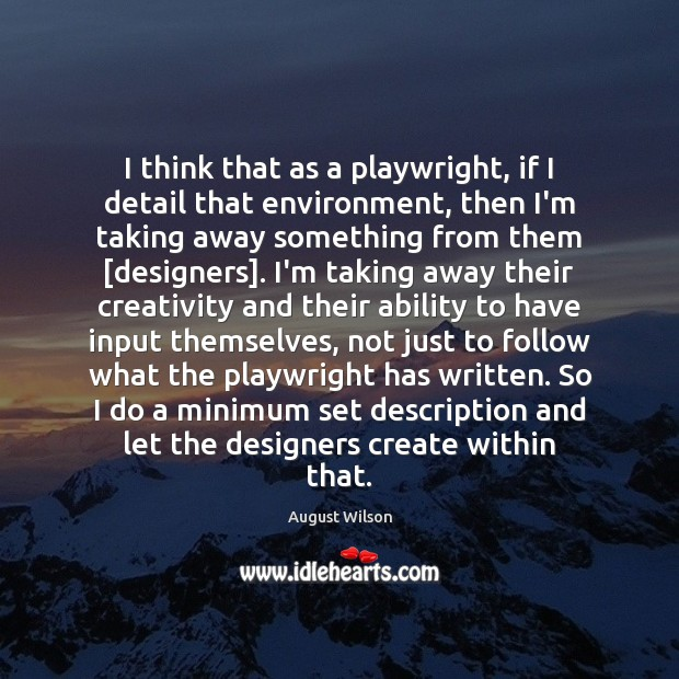 I think that as a playwright, if I detail that environment, then August Wilson Picture Quote