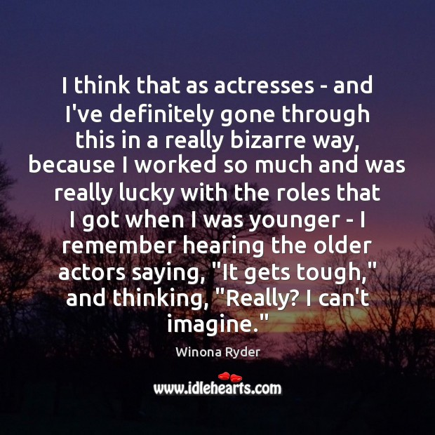 Image, I think that as actresses – and I've definitely gone through this