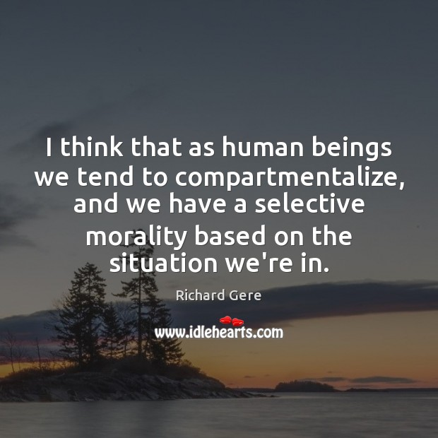 I think that as human beings we tend to compartmentalize, and we Richard Gere Picture Quote