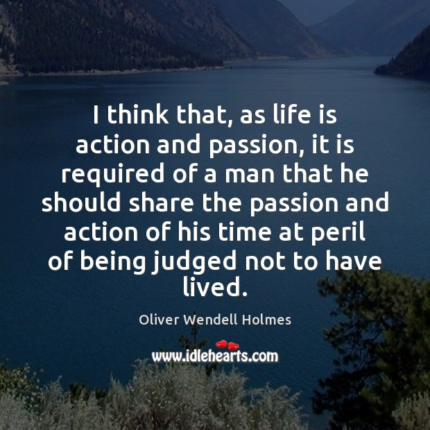 I think that, as life is action and passion, it is required Image