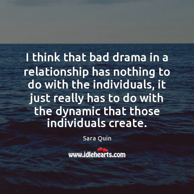 I think that bad drama in a relationship has nothing to do Image