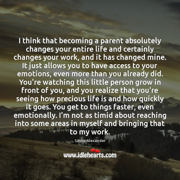I think that becoming a parent absolutely changes your entire life and Image