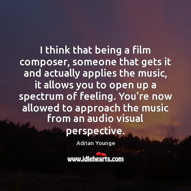 Image, I think that being a film composer, someone that gets it and