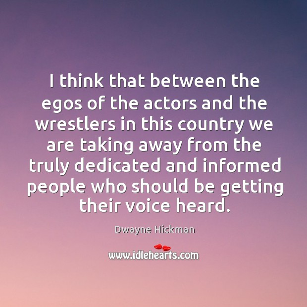 I think that between the egos of the actors and the wrestlers in this country Dwayne Hickman Picture Quote