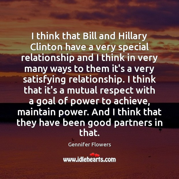 I think that Bill and Hillary Clinton have a very special relationship Goal Quotes Image