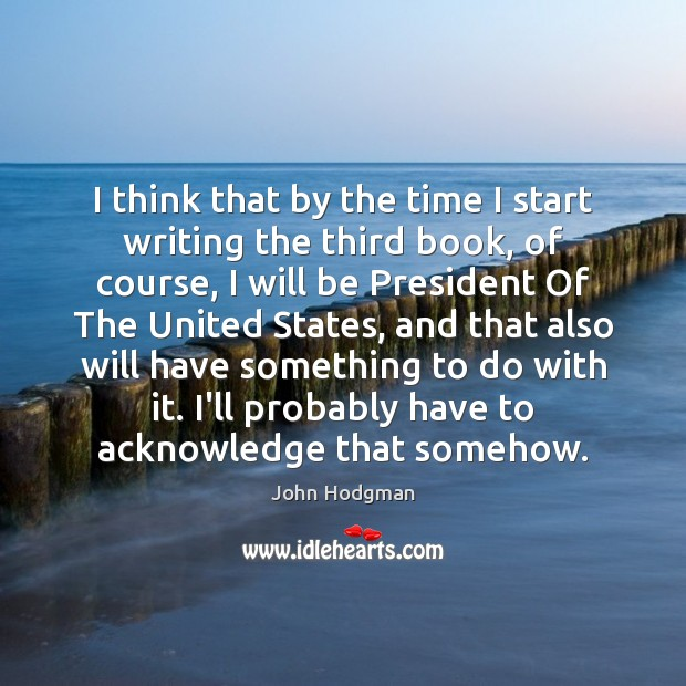 John Hodgman Picture Quote image saying: I think that by the time I start writing the third book,
