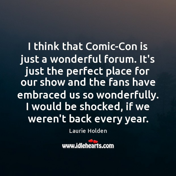 I think that Comic-Con is just a wonderful forum. It's just the Image