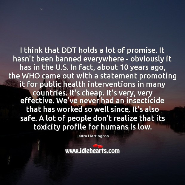 I think that DDT holds a lot of promise. It hasn't been Image